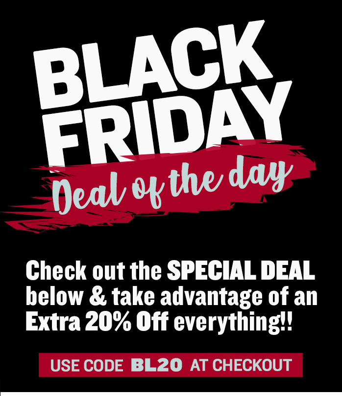 Black Friday - Extra 20% Off Everything